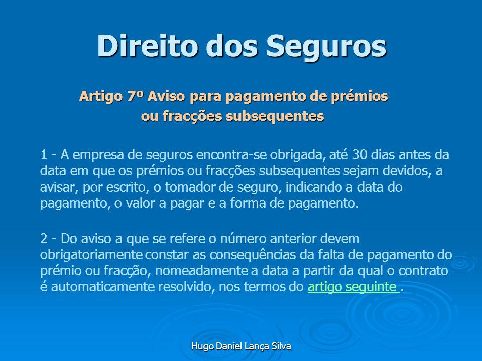 Hugo Daniel Lança Silva Direito dos Seguros Artigo 7º Aviso para pagamento de prémios ou fracções subsequentes ou fracções subsequentes 1 - A empresa