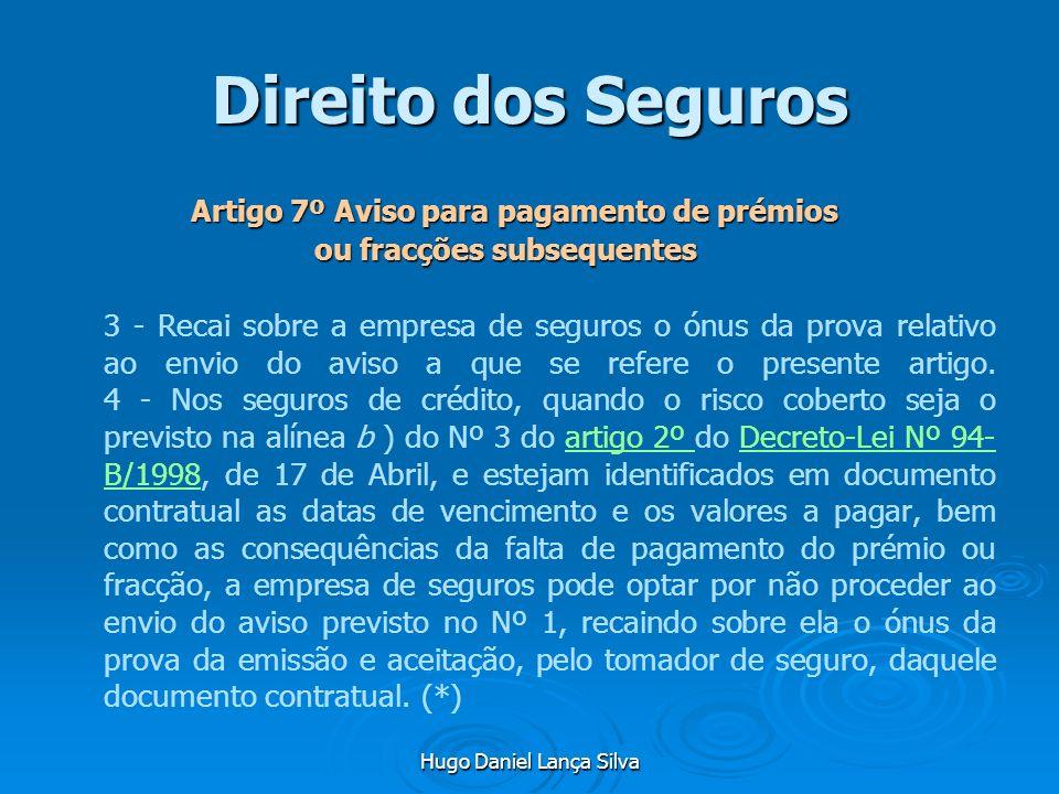 Hugo Daniel Lança Silva Direito dos Seguros Artigo 7º Aviso para pagamento de prémios ou fracções subsequentes ou fracções subsequentes 3 - Recai sobr