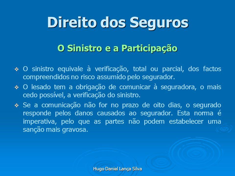 Hugo Daniel Lança Silva Direito dos Seguros O Sinistro e a Participação O sinistro equivale à verificação, total ou parcial, dos factos compreendidos
