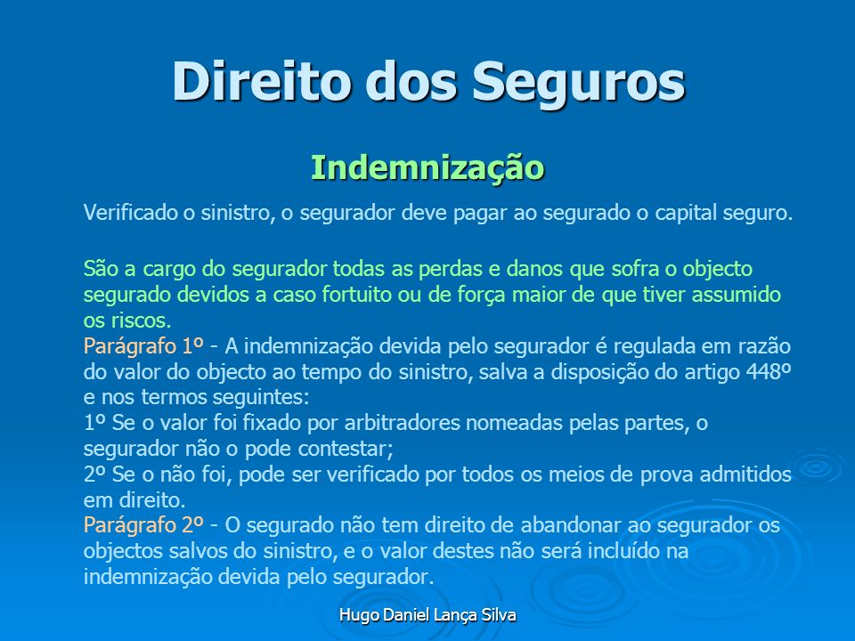 Hugo Daniel Lança Silva Direito dos Seguros Indemnização Verificado o sinistro, o segurador deve pagar ao segurado o capital seguro. São a cargo do se