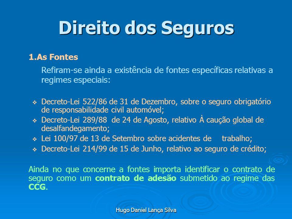 Hugo Daniel Lança Silva Direito dos Seguros 1.As Fontes Refiram-se ainda a existência de fontes específicas relativas a regimes especiais: Decreto-Lei