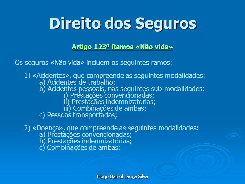 Hugo Daniel Lança Silva Direito dos Seguros Artigo 123º Ramos «Não vida» Os seguros «Não vida» incluem os seguintes ramos: 1) «Acidentes», que compree