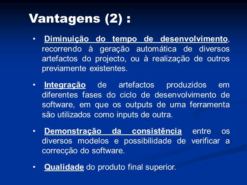 Vantagens (2) : Diminuição do tempo de desenvolvimento, recorrendo à geração automática de diversos artefactos do projecto, ou à realização de outros