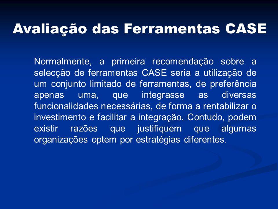 Avaliação das Ferramentas CASE Normalmente, a primeira recomendação sobre a selecção de ferramentas CASE seria a utilização de um conjunto limitado de