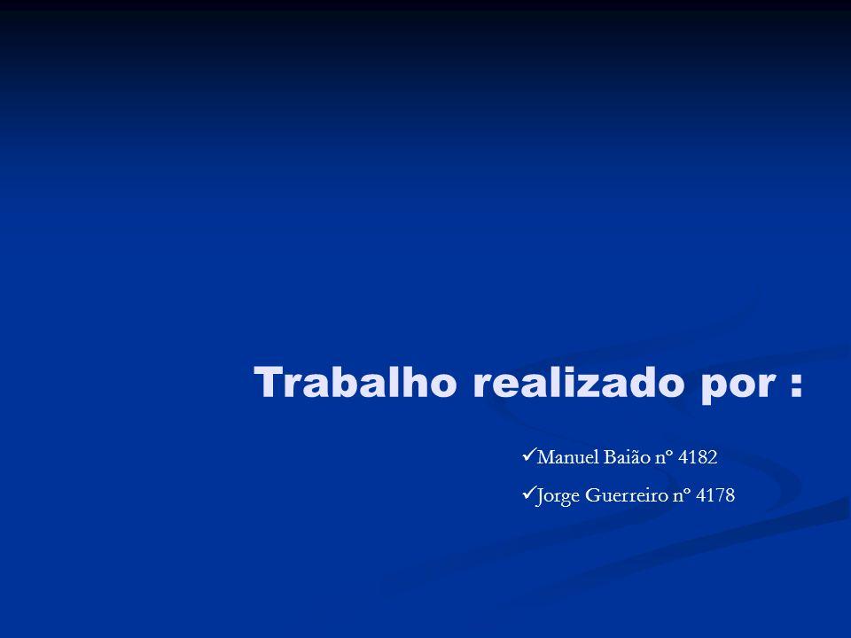 Trabalho realizado por : Manuel Baião nº 4182 Jorge Guerreiro nº 4178