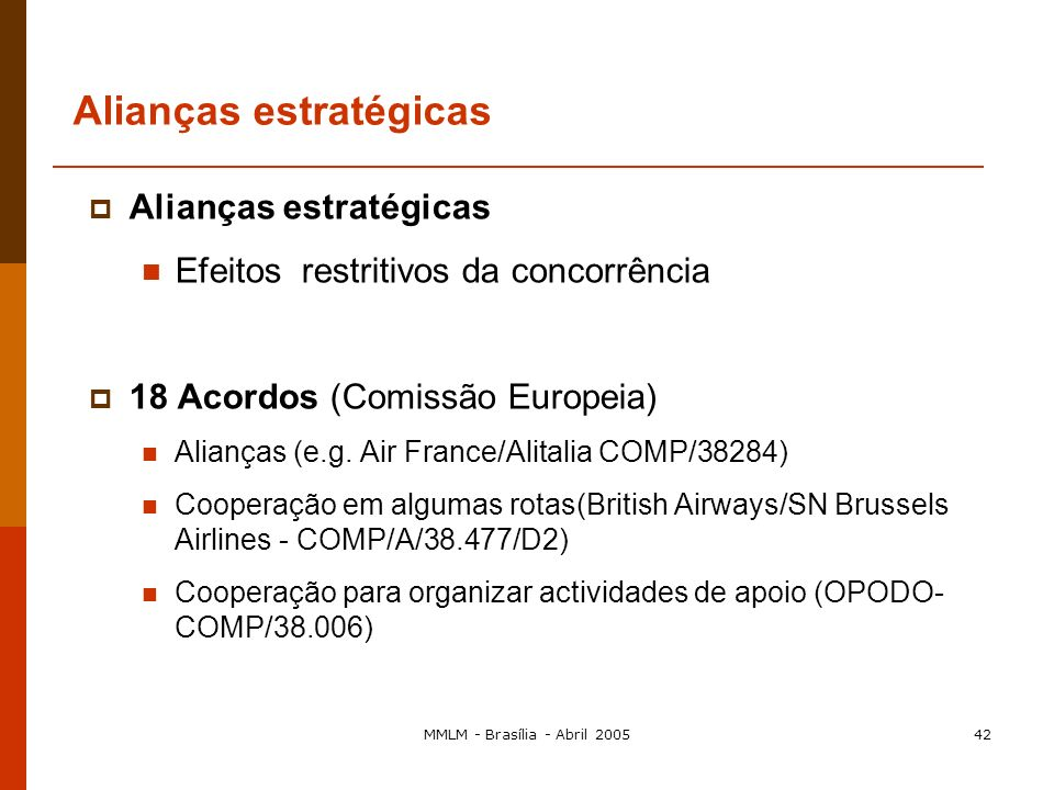 MMLM - Brasília - Abril 200541 ALLIANCES STARONEWORLDSKYTEAM Companies partner Air Canada, Air New Zealand, ANA, Asiana Airlines, Austrian, bmi, LOT P