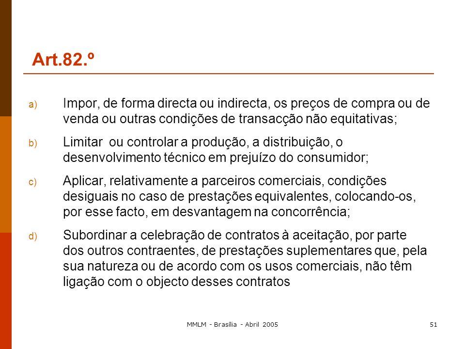 MMLM - Brasília - Abril 200550 Art.82.º 1. É incompatível com o mercado comum e proibido, na medida em que tal seja susceptível de afectar o comércio