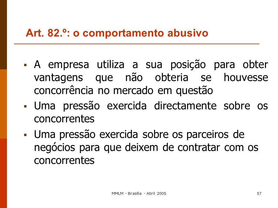 MMLM - Brasília - Abril 200556 Posição dominante: aquela que subtrai a empresa ou empresas que a detêm a uma concorrência efectiva Ausência de pressão