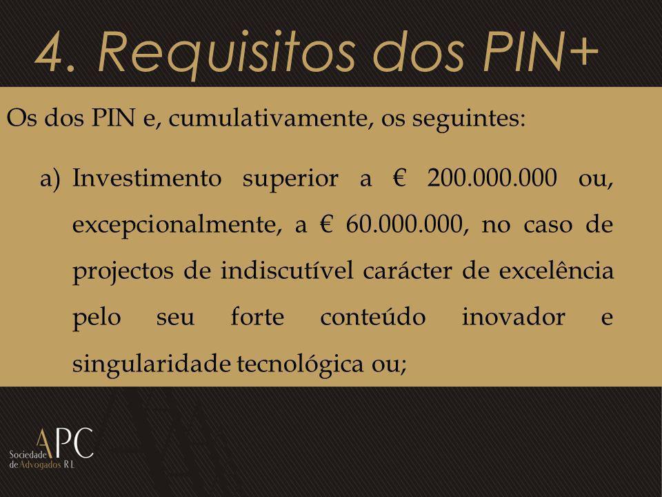 4. Requisitos dos PIN+ Os dos PIN e, cumulativamente, os seguintes: a)Investimento superior a 200.000.000 ou, excepcionalmente, a 60.000.000, no caso