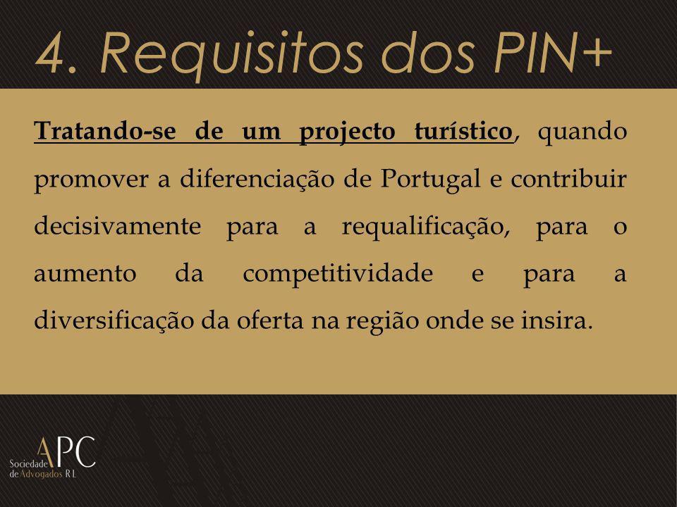 4. Requisitos dos PIN+ Tratando-se de um projecto turístico, quando promover a diferenciação de Portugal e contribuir decisivamente para a requalifica