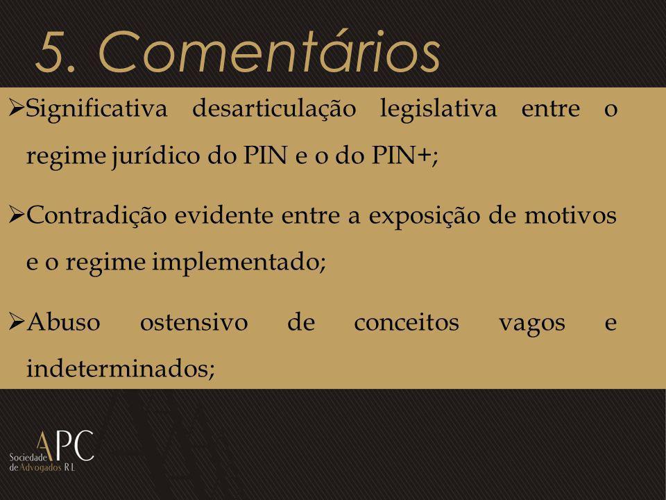 5. Comentários Significativa desarticulação legislativa entre o regime jurídico do PIN e o do PIN+; Contradição evidente entre a exposição de motivos