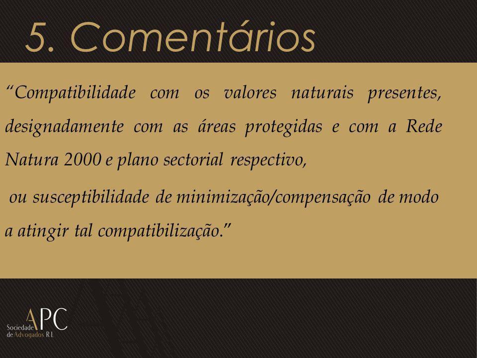 5. Comentários Compatibilidade com os valores naturais presentes, designadamente com as áreas protegidas e com a Rede Natura 2000 e plano sectorial re