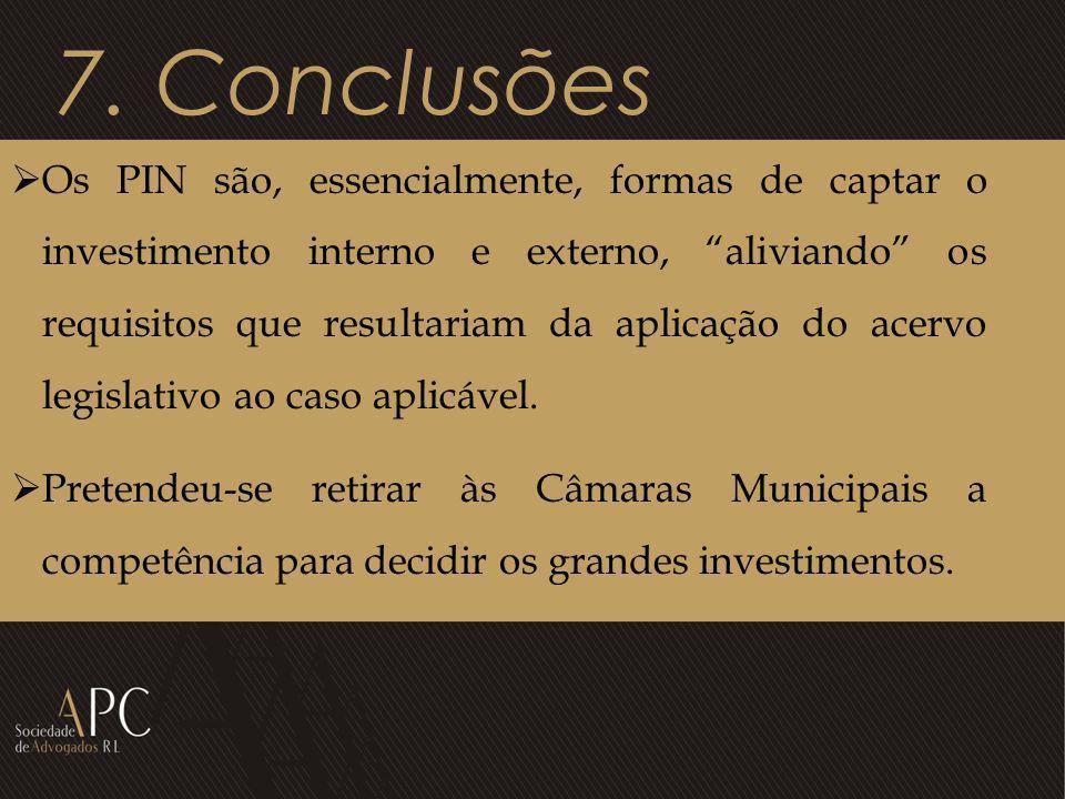 7. Conclusões Os PIN são, essencialmente, formas de captar o investimento interno e externo, aliviando os requisitos que resultariam da aplicação do a