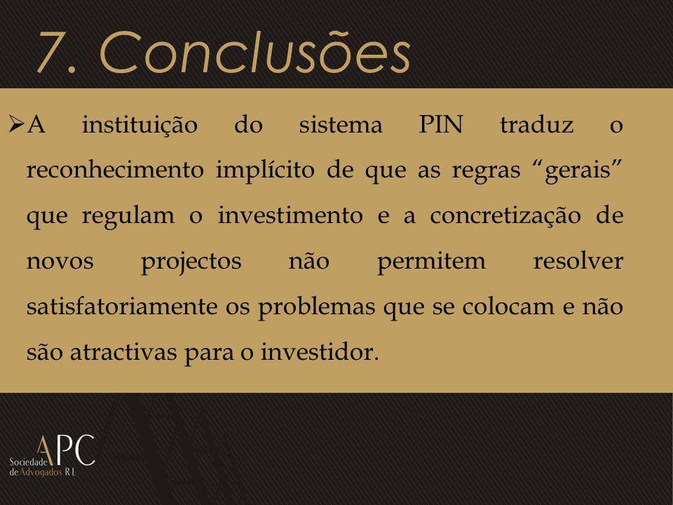 7. Conclusões A instituição do sistema PIN traduz o reconhecimento implícito de que as regras gerais que regulam o investimento e a concretização de n