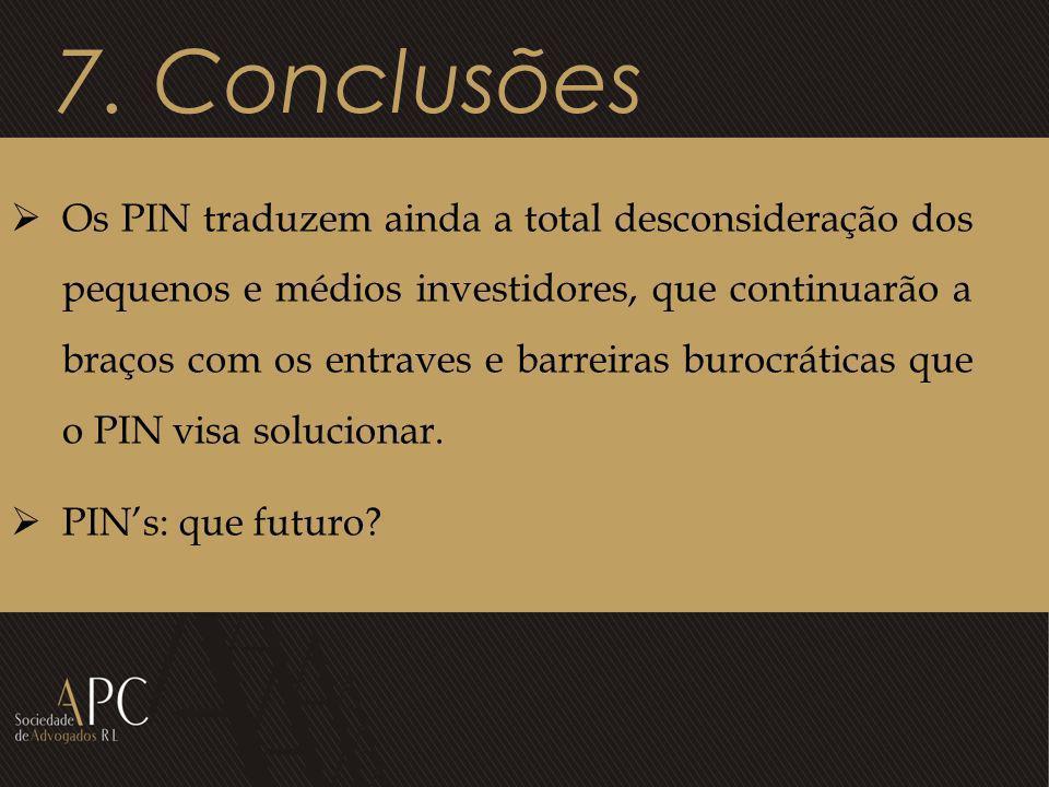 7. Conclusões Os PIN traduzem ainda a total desconsideração dos pequenos e médios investidores, que continuarão a braços com os entraves e barreiras b