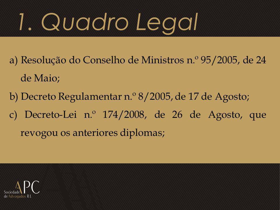 1. Quadro Legal a) Resolução do Conselho de Ministros n.º 95/2005, de 24 de Maio; b) Decreto Regulamentar n.º 8/2005, de 17 de Agosto; c) Decreto-Lei