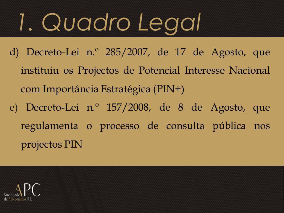 1. Quadro Legal d) Decreto-Lei n.º 285/2007, de 17 de Agosto, que instituiu os Projectos de Potencial Interesse Nacional com Importância Estratégica (