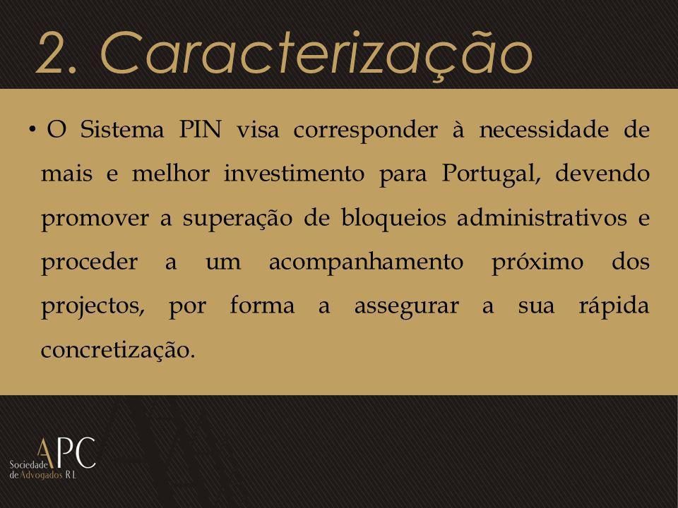 2. Caracterização O Sistema PIN visa corresponder à necessidade de mais e melhor investimento para Portugal, devendo promover a superação de bloqueios