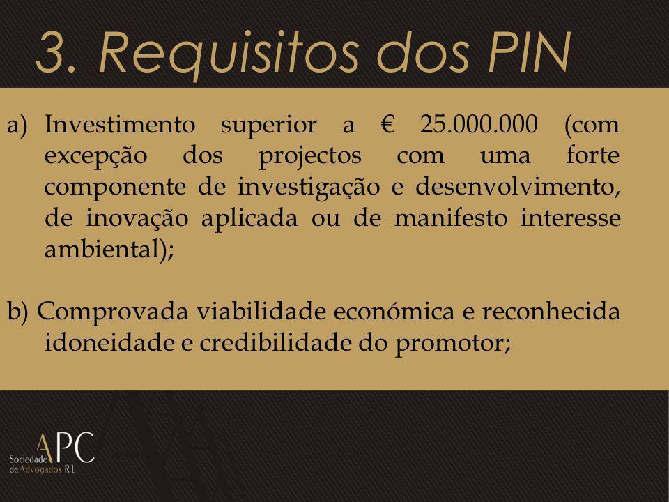 3. Requisitos dos PIN a)Investimento superior a 25.000.000 (com excepção dos projectos com uma forte componente de investigação e desenvolvimento, de