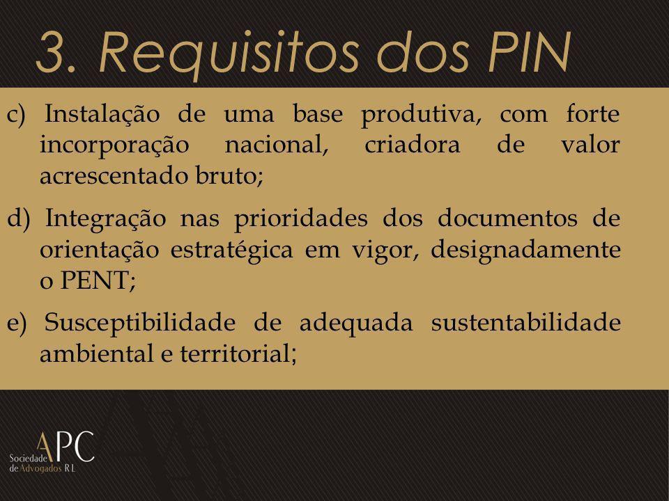 3. Requisitos dos PIN c) Instalação de uma base produtiva, com forte incorporação nacional, criadora de valor acrescentado bruto; d) Integração nas pr