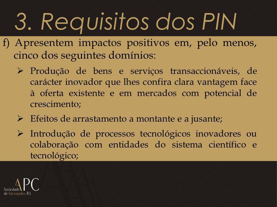 3. Requisitos dos PIN f) Apresentem impactos positivos em, pelo menos, cinco dos seguintes domínios: Produção de bens e serviços transaccionáveis, de