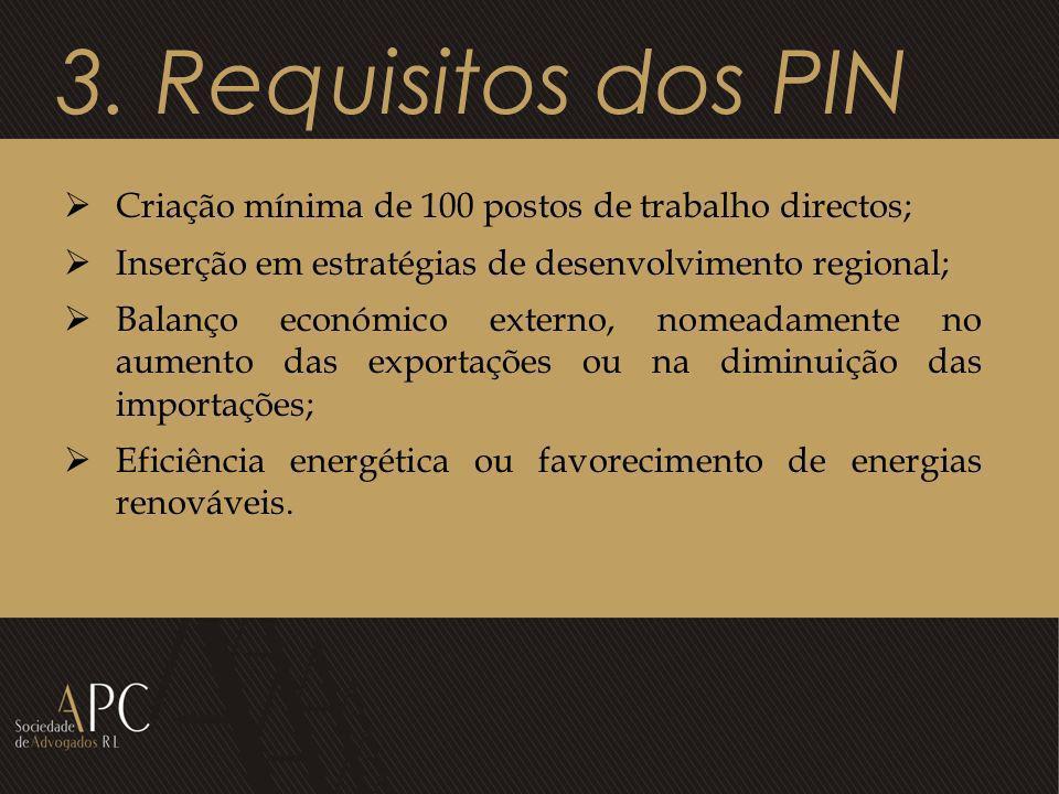 3. Requisitos dos PIN Criação mínima de 100 postos de trabalho directos; Inserção em estratégias de desenvolvimento regional; Balanço económico extern