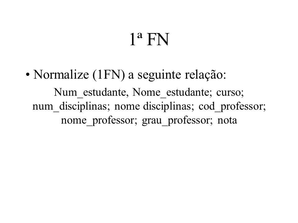 1ª FN Normalize (1FN) a seguinte relação: Num_estudante, Nome_estudante; curso; num_disciplinas; nome disciplinas; cod_professor; nome_professor; grau