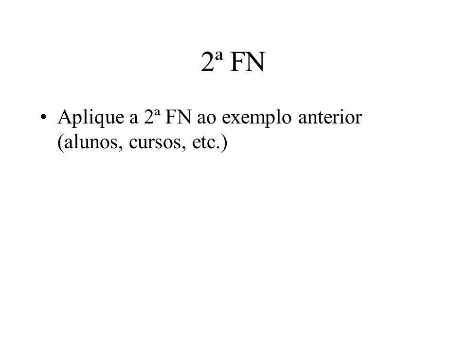 2ª FN Aplique a 2ª FN ao exemplo anterior (alunos, cursos, etc.)