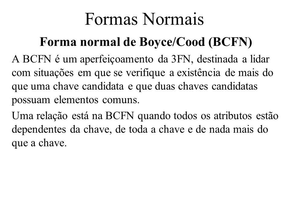 Forma normal de Boyce/Cood (BCFN) A BCFN é um aperfeiçoamento da 3FN, destinada a lidar com situações em que se verifique a existência de mais do que