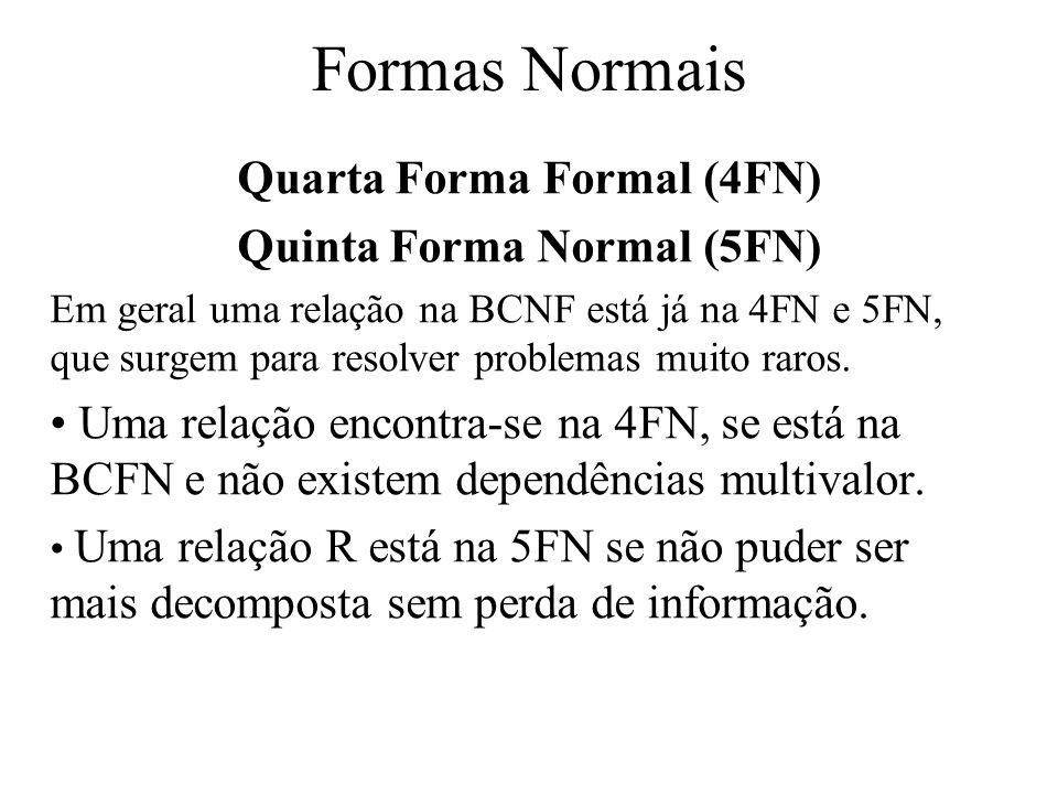 Quarta Forma Formal (4FN) Quinta Forma Normal (5FN) Em geral uma relação na BCNF está já na 4FN e 5FN, que surgem para resolver problemas muito raros.