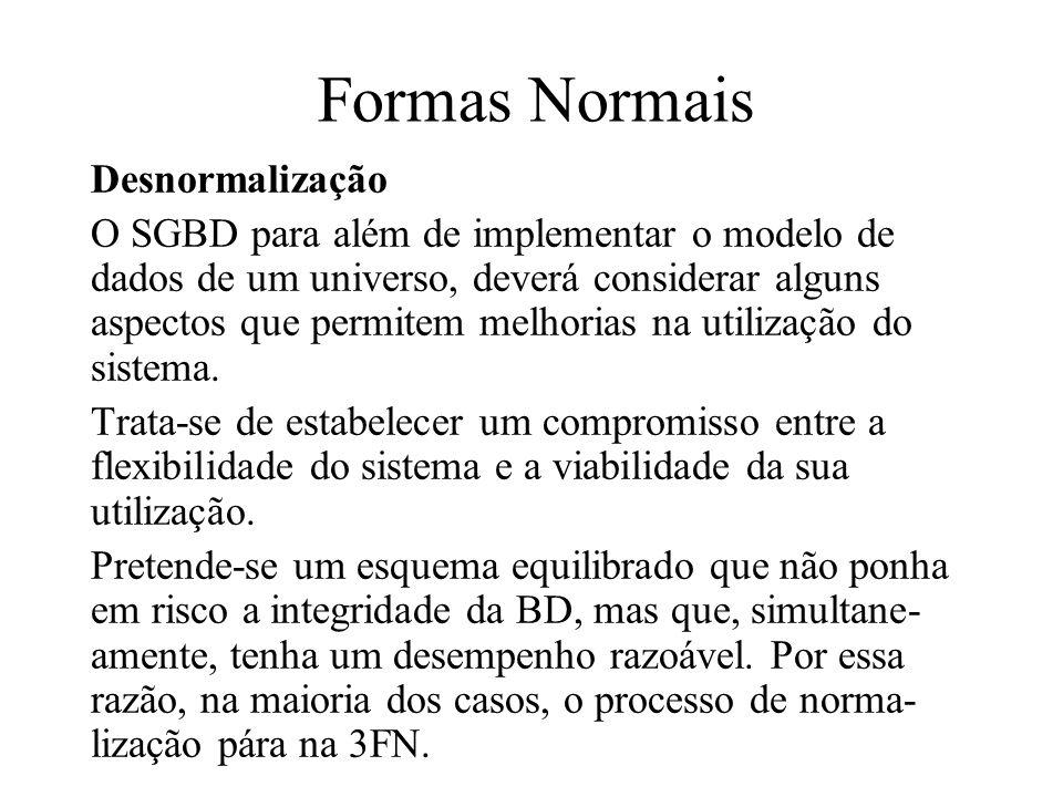 Desnormalização O SGBD para além de implementar o modelo de dados de um universo, deverá considerar alguns aspectos que permitem melhorias na utilizaç