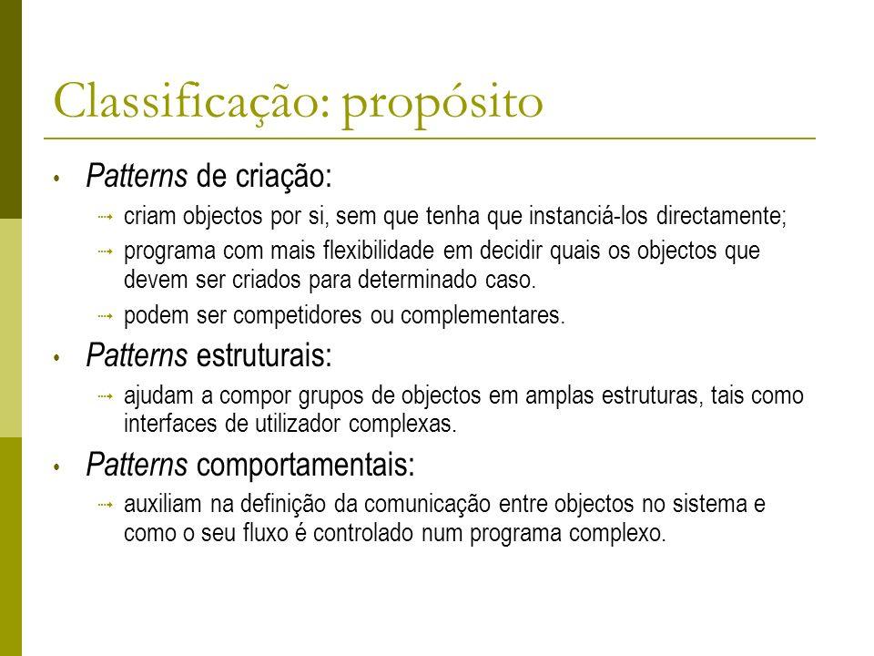 Classificação: propósito Patterns de criação: criam objectos por si, sem que tenha que instanciá-los directamente; programa com mais flexibilidade em