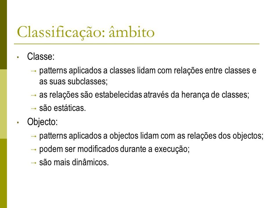 Classificação: âmbito Classe: patterns aplicados a classes lidam com relações entre classes e as suas subclasses; as relações são estabelecidas atravé