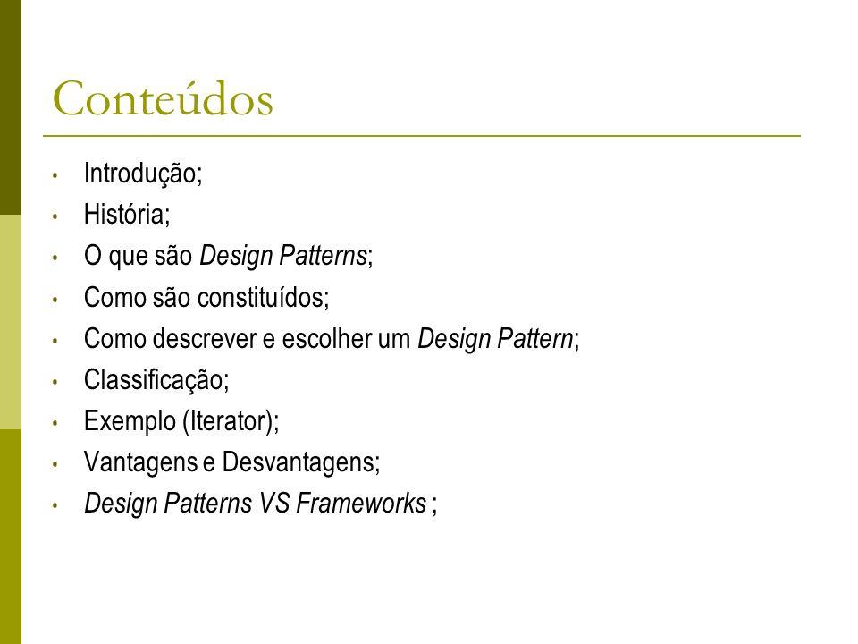 Conteúdos Introdução; História; O que são Design Patterns ; Como são constituídos; Como descrever e escolher um Design Pattern ; Classificação; Exempl