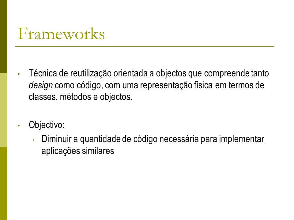Frameworks Técnica de reutilização orientada a objectos que compreende tanto design como código, com uma representação física em termos de classes, mé