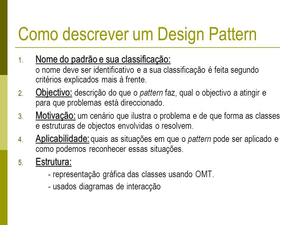 Como descrever um Design Pattern 1. Nome do padrão e sua classificação: 1. Nome do padrão e sua classificação: o nome deve ser identificativo e a sua