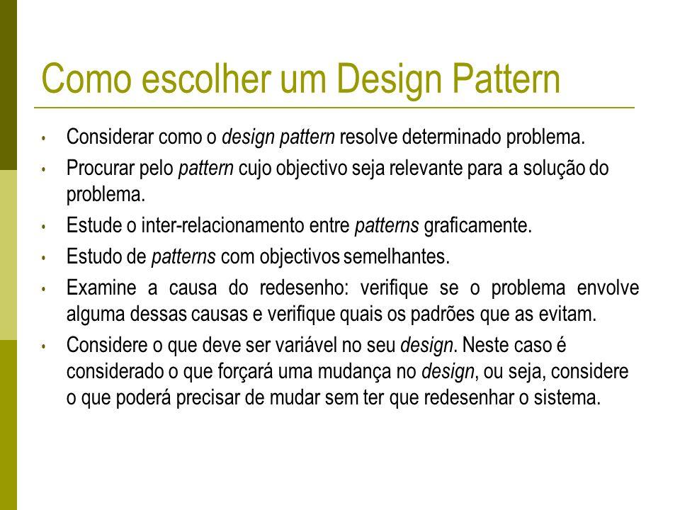 Como escolher um Design Pattern Considerar como o design pattern resolve determinado problema. Procurar pelo pattern cujo objectivo seja relevante par