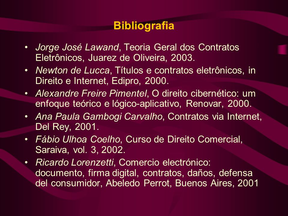 Bibliografia Jorge José Lawand, Teoria Geral dos Contratos Eletrônicos, Juarez de Oliveira, 2003. Newton de Lucca, Títulos e contratos eletrônicos, in