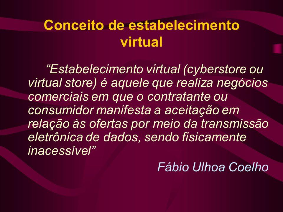 Conceito de estabelecimento virtual Estabelecimento virtual (cyberstore ou virtual store) é aquele que realiza negócios comerciais em que o contratant