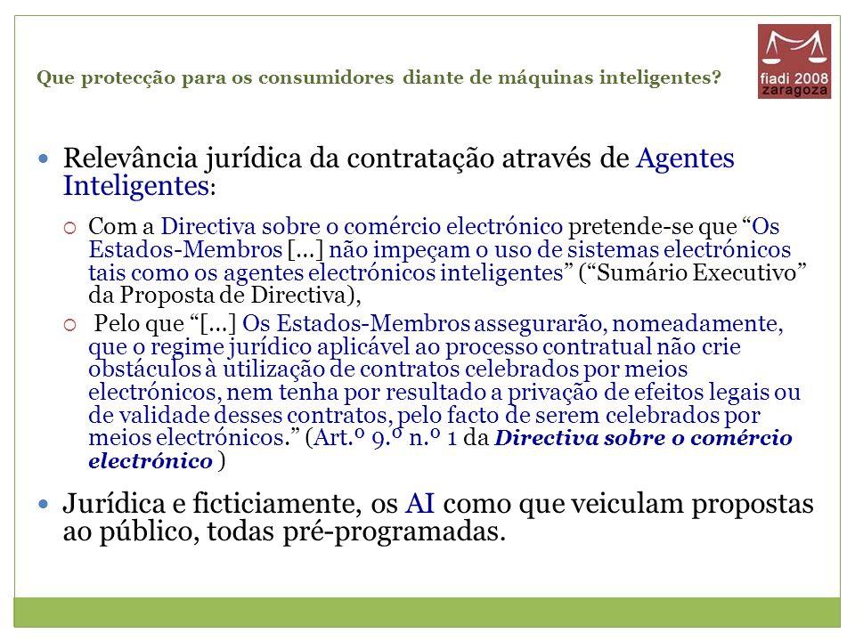 Que protecção para os consumidores diante de máquinas inteligentes? Relevância jurídica da contratação através de Agentes Inteligentes : Com a Directi