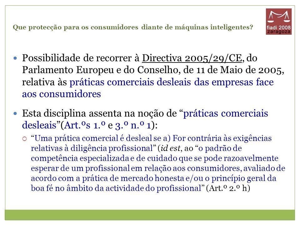 Que protecção para os consumidores diante de máquinas inteligentes? Possibilidade de recorrer à Directiva 2005/29/CE, do Parlamento Europeu e do Conse