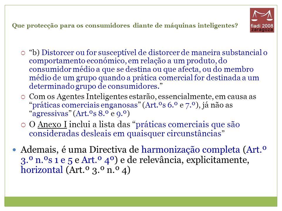 Que protecção para os consumidores diante de máquinas inteligentes? b) Distorcer ou for susceptível de distorcer de maneira substancial o comportament