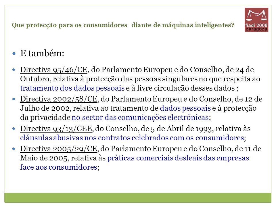 Que protecção para os consumidores diante de máquinas inteligentes? E também: Directiva 95/46/CE, do Parlamento Europeu e do Conselho, de 24 de Outubr