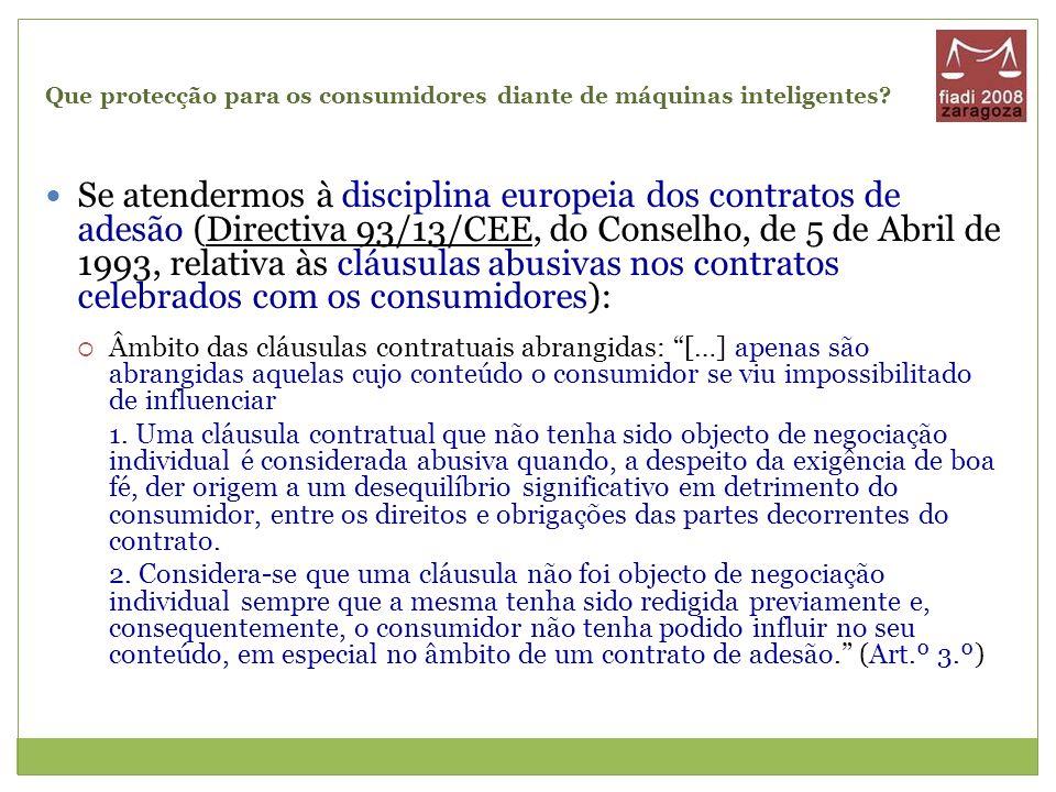 Que protecção para os consumidores diante de máquinas inteligentes? Se atendermos à disciplina europeia dos contratos de adesão (Directiva 93/13/CEE,