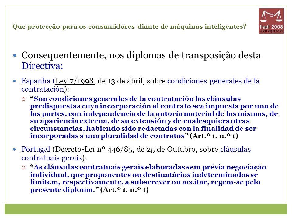 Que protecção para os consumidores diante de máquinas inteligentes? Consequentemente, nos diplomas de transposição desta Directiva: Espanha (Ley 7/199