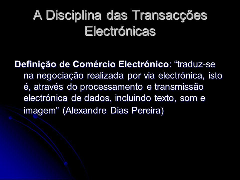 A Disciplina das Transacções Electrónicas Definição de Comércio Electrónico: traduz-se na negociação realizada por via electrónica, isto é, através do
