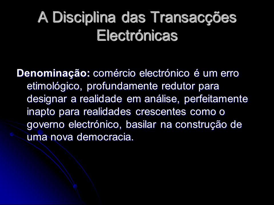 A Disciplina das Transacções Electrónicas Denominação: comércio electrónico é um erro etimológico, profundamente redutor para designar a realidade em