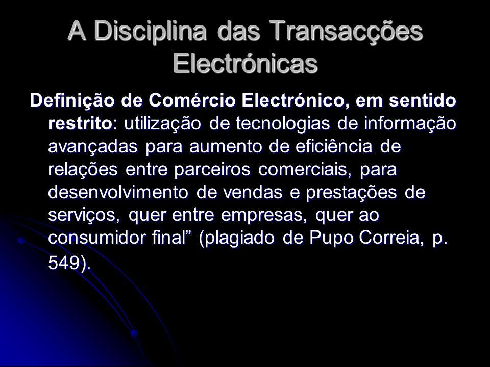 A Disciplina das Transacções Electrónicas Definição de Comércio Electrónico, em sentido restrito: utilização de tecnologias de informação avançadas pa