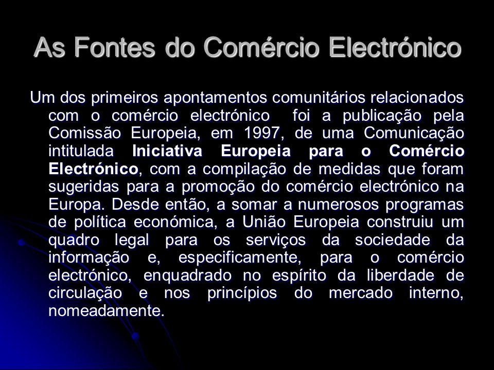 As Fontes do Comércio Electrónico Um dos primeiros apontamentos comunitários relacionados com o comércio electrónico foi a publicação pela Comissão Eu