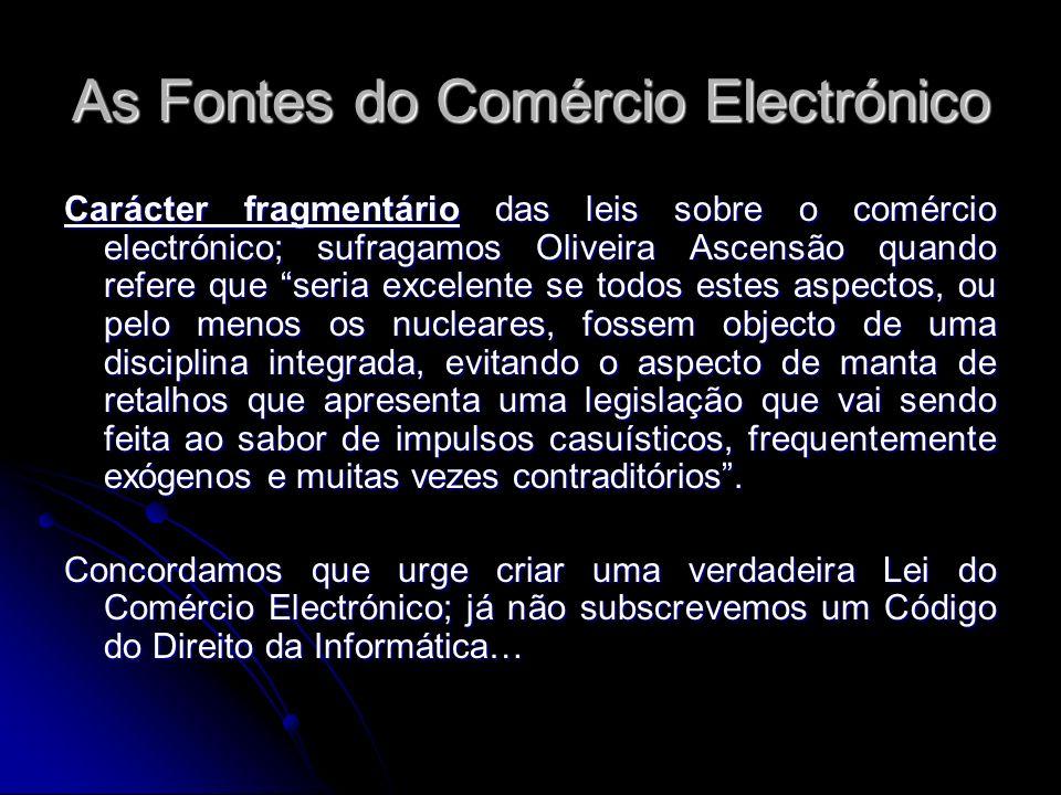 As Fontes do Comércio Electrónico Carácter fragmentário das leis sobre o comércio electrónico; sufragamos Oliveira Ascensão quando refere que seria ex